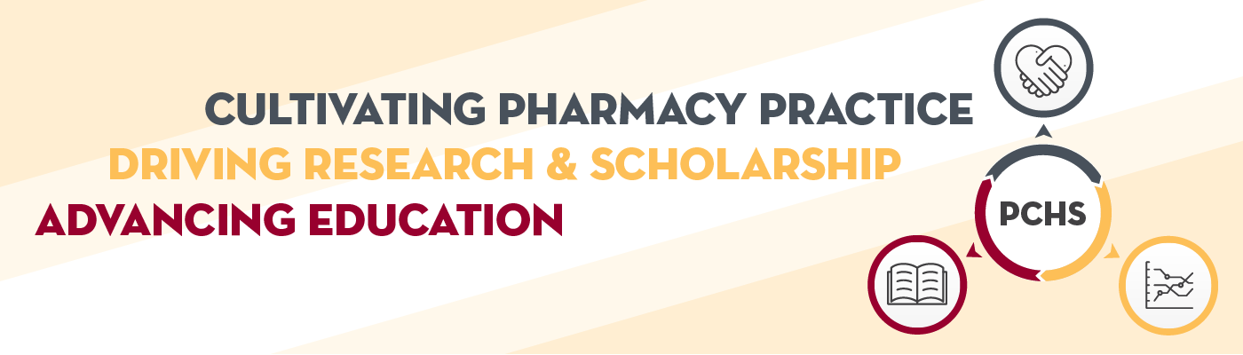 Cultivating Pharmacy Practice, Driving Research & Scholarship and Advancing Education